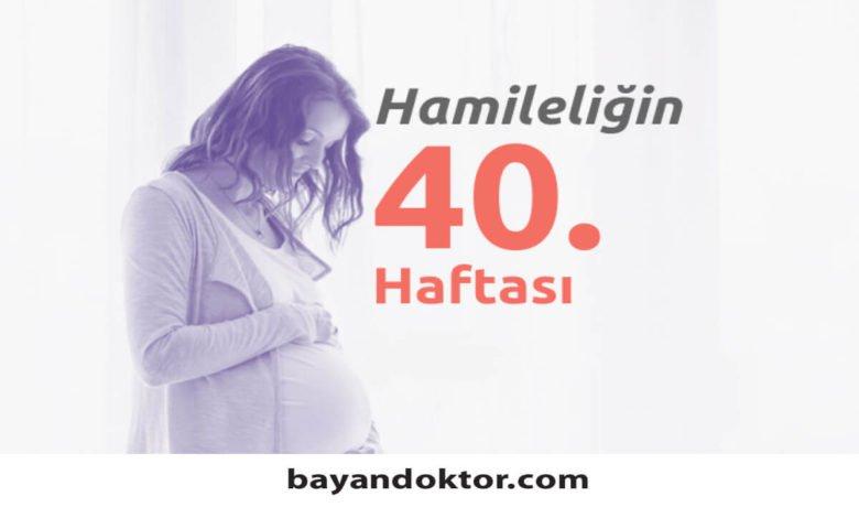 40. Hafta Gebelik – Hafta Hafta Hamilelik