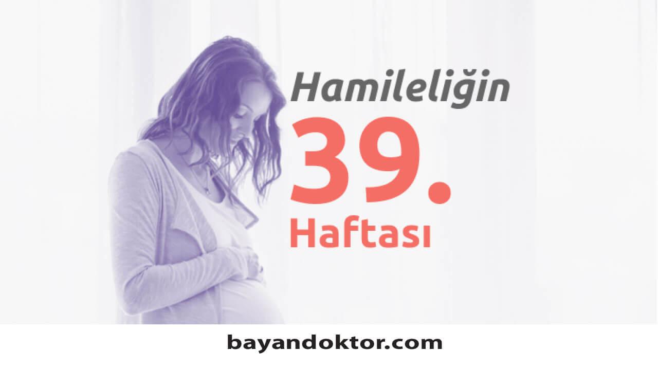39. Hafta Gebelik – Hafta Hafta Hamilelik